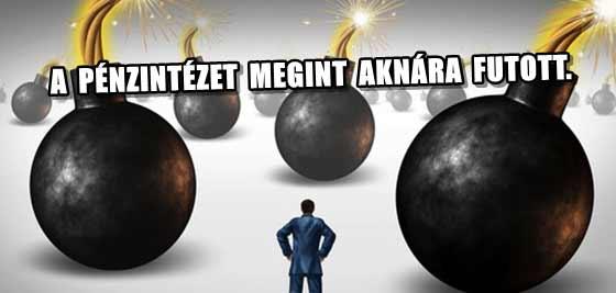 A PÉNZINTÉZET MEGINT AKNÁRA FUTOTT.