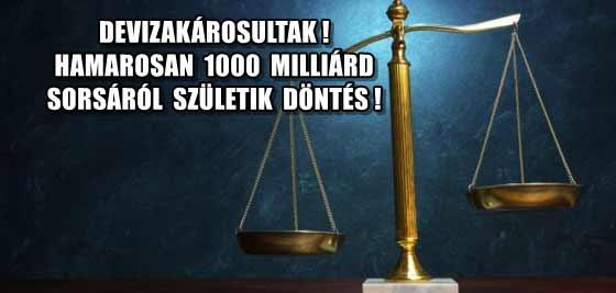 DEVIZAKÁROSULTAK! HAMAROSAN 1000 MILLIÁRD SORSÁRÓL SZÜLETIK DÖNTÉS!