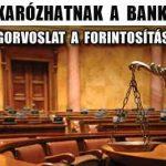 VAKARÓZHATNAK A BANKOK! VAN JOGORVOSLAT A FORINTOSÍTÁS UTÁN!