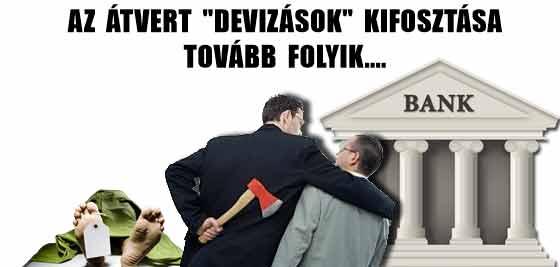 """AZ ÁTVERT """"DEVIZÁSOK"""" KIFOSZTÁSA TOVÁBB FOLYIK."""