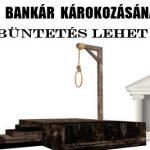 50 BANKÁR KÁROKOZÁSÁNAK HALÁLBÜNTETÉS LEHET A VÉGE!