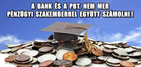 A BANK ÉS A PBT. NEM MER PÉNZÜGYI SZAKEMBERREL EGYÜTT SZÁMOLNI!