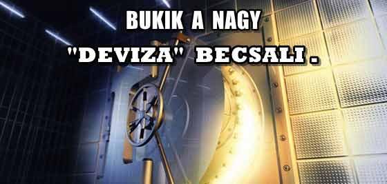 "BUKIK A NAGY ""DEVIZA"" BECSALI."