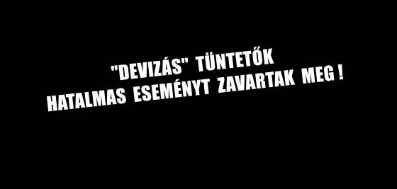 """""""DEVIZÁS"""" TÜNTETŐK HATALMAS ESEMÉNYT ZAVARTAK MEG!"""