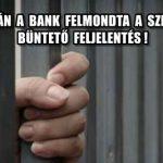 ELÁLLÁS UTÁN A BANK FELMONDTA A SZERZŐDÉSED? BÜNTETŐ FELJELENTÉS!