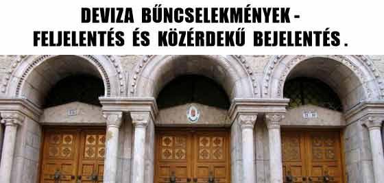 DEVIZA BŰNCSELEKMÉNYEK-FELJELENTÉS ÉS KÖZÉRDEKŰ BEJELENTÉS.