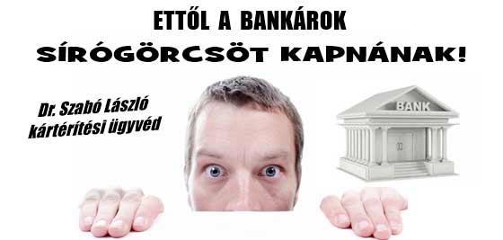 ETTŐL A BANKÁROK SÍRÓGÖRCSÖT KAPNÁNAK!