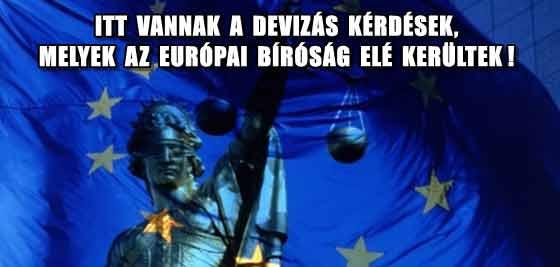 ITT VANNAK A DEVIZÁS KÉRDÉSEK, MELYEK AZ EURÓPAI BÍRÓSÁG ELÉ KERÜLTEK!