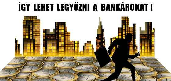 ÍGY LEHET LEGYŐZNI A BANKÁROKAT!