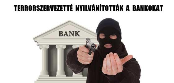TERRORSZERVEZETTÉ NYILVÁNÍTOTTÁK A BANKOKAT.