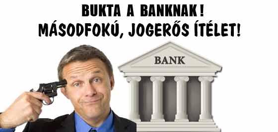 BUKTA A BANKNAK! MÁSODFOKÚ, JOGERŐS ÍTÉLET!