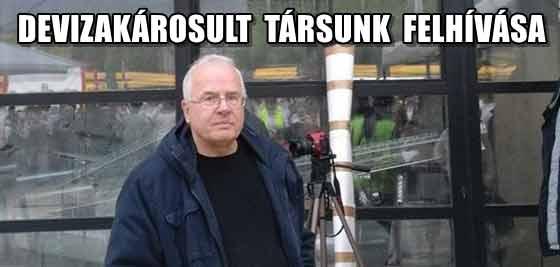 EGY DEVIZAKÁROSULT TÁRSUNK FELHÍVÁSA.