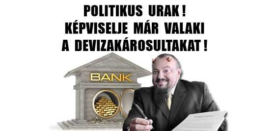 POLITIKUS URAK! KÉPVISELJE MÁR VALAKI A DEVIZAKÁROSULTAKAT!