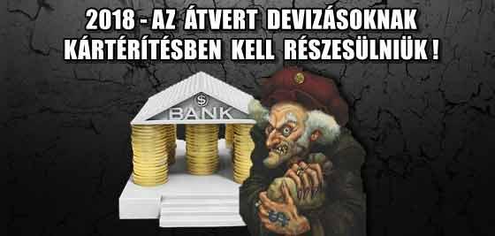 2018-AZ ÁTVERT DEVIZÁSOKNAK TELJES MÉRTÉKŰ KÁRTÉRÍTÉSBEN KELL RÉSZESÜLNIÜK!