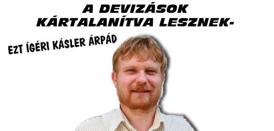 A DEVIZÁSOK KÁRTALANÍTVA LESZNEK-EZT ÍGÉRI KÁSLER ÁRPÁD.