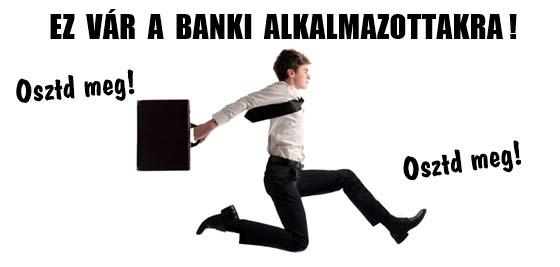 EZ VÁR A BANKI ALKALMAZOTTAKRA!