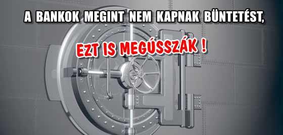 A BANKOK MEGINT NEM KAPNAK BÜNTETÉST, EZT IS MEGÚSSZÁK!