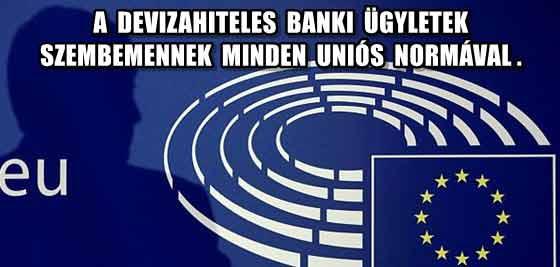 A DEVIZAHITELES BANKI ÜGYLETEK SZEMBEMENNEK MINDEN UNIÓS NORMÁVAL.
