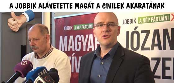 A JOBBIK ALÁVETETTE MAGÁT A CIVILEK AKARATÁNAK!