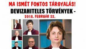 DEVIZAHITELES TÖRVÉNYEK - MA ISMÉT FONTOS TÁRGYALÁS! 2018. FEBRUÁR 22.