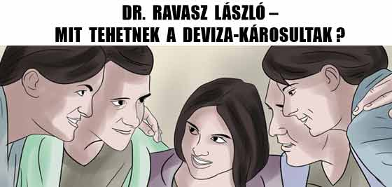 DR. RAVASZ LÁSZLÓ – MIT TEHETNEK A DEVIZA-KÁROSULTAK?