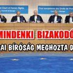 MINDENKI BIZAKODÓ – AZ EURÓPAI BÍRÓSÁG MEGHOZTA DÖNTÉSÉT!