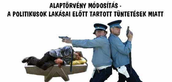 ALAPTÖRVÉNY MÓDOSÍTÁS - A POLITIKUSOK LAKÁSAI ELŐTT TARTOTT TÜNTETÉSEK MIATT.