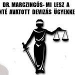 DR.MARCZINGÓS-MI LESZ A SZENTÉ AVATOTT DEVIZÁS ÜGYEKKEL?