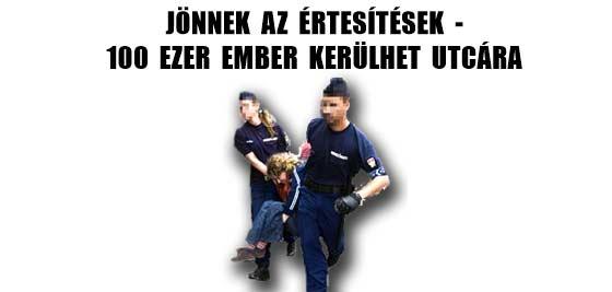 JÖNNEK AZ ÉRTESÍTÉSEK - 100 EZER EMBER KERÜLHET UTCÁRA.