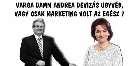 VARGA DAMM ANDREA DEVIZÁS ÜGYVÉD, VAGY CSAK MARKETING VOLT AZ EGÉSZ?