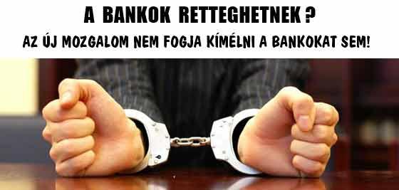 A BANKOK RETTEGHETNEK? AZ ÚJ MOZGALOM NEM FOGJA KÍMÉLNI A BANKOKAT SEM!