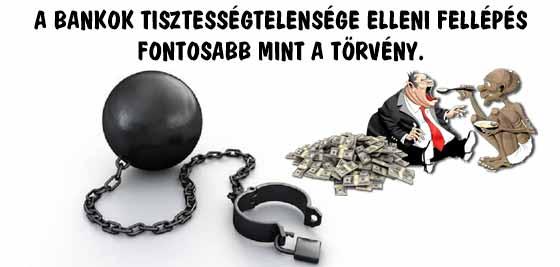 A BANKOK TISZTESSÉGTELENSÉGE ELLENI FELLÉPÉS FONTOSABB MINT A TÖRVÉNY.