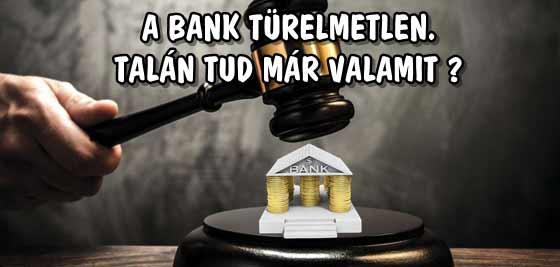A BANK TÜRELMETLEN. TALÁN TUD MÁR VALAMIT?