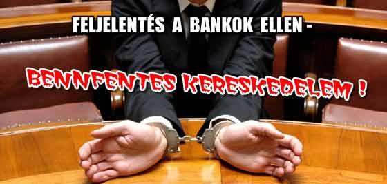 FELJELENTÉS A BANKOK ELLEN-BENNFENTES KERESKEDELEM!