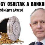 VEZÉR-SZÖRÉNYI LÁSZLÓ - ÍGY CSALTAK A BANKOK.