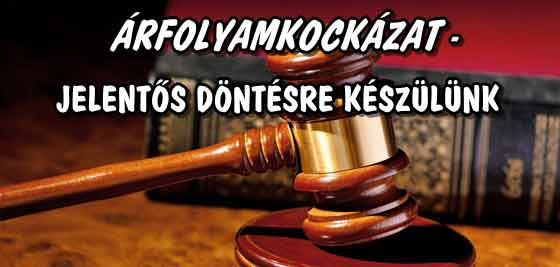 ÁRFOLYAMKOCKÁZAT - JELENTŐS DÖNTÉSRE KÉSZÜLÜNK.