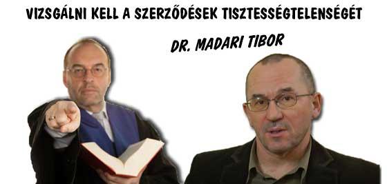 DR. MADARI TIBOR-VIZSGÁLNI KELL A SZERZŐDÉSEK TISZTESSÉGTELENSÉGÉT.