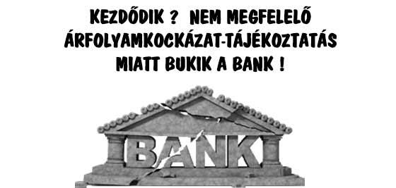 KEZDŐDIK? NEM MEGFELELŐ ÁRFOLYAMKOCKÁZAT-TÁJÉKOZTATÁS MIATT BUKIK A BANK.