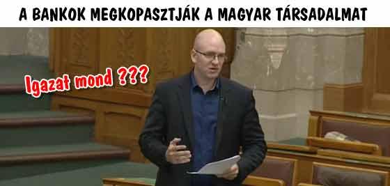 A BANKOK MEGKOPASZTJÁK A MAGYAR TÁRSADALMAT.