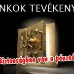 A BANKOK TEVÉKENYSÉGE-BIZTONSÁGBAN VAN A PÉNZED?