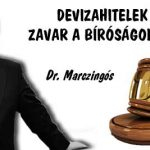 DEVIZAHITELEK-ZAVAR A BÍRÓSÁGOKON.