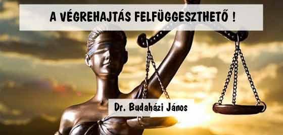 DR. BUDAHÁZI-A VÉGREHAJTÁS FELFÜGGESZTHETŐ!