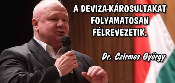 DR. CZIRMES-A DEVIZA-KÁROSULTAKAT FOLYAMATOSAN FÉLREVEZETIK.