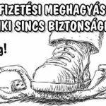 FIZETÉSI MEGHAGYÁS - SENKI SINCS BIZTONSÁGBAN!