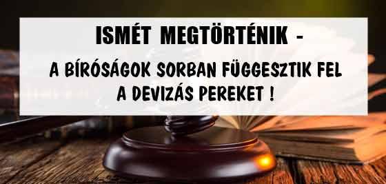 ISMÉT MEGTÖRTÉNIK - A BÍRÓSÁGOK SORBAN FÜGGESZTIK FEL A DEVIZÁS PEREKET!