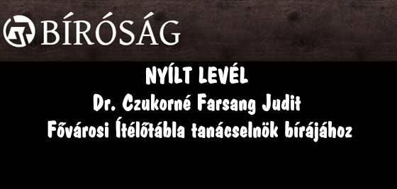 NYÍLT LEVÉL Dr. Czukorné Farsang Judit Fővárosi Ítélőtábla tanácselnök bírájához.