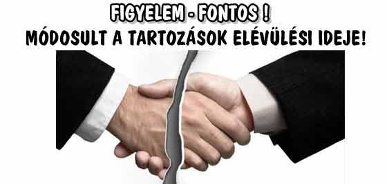 FIGYELEM-FONTOS! ISMÉT MÓDOSULT A TARTOZÁSOK ELÉVÜLÉSI IDEJE!