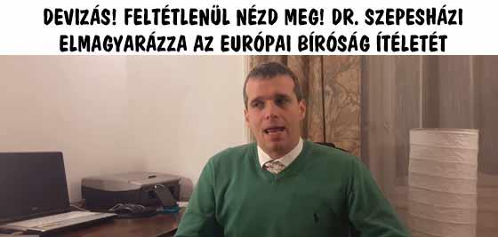DEVIZÁS! FELTÉTLENÜL NÉZD MEG! DR. SZEPESHÁZI ELMAGYARÁZZA AZ EURÓPAI BÍRÓSÁG ÍTÉLETÉT.