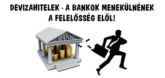 DEVIZAHITELEK-A BANKOK MENEKÜLNÉNEK A FELELŐSSÉG ELŐL!