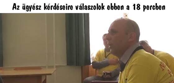 Póka László-Az ügyész kérdéseire válaszolok ebben a 18 percben.